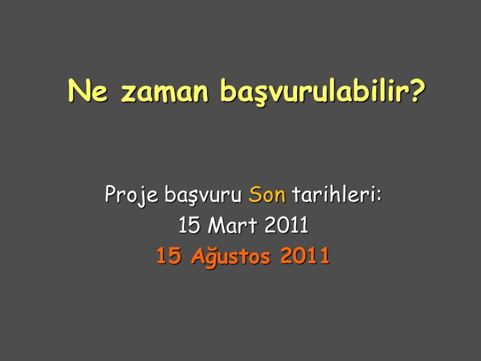 Ne zaman başvurulabilir? Proje başvuru Son tarihleri: 15 Mart 2011 15 Ağustos 2011