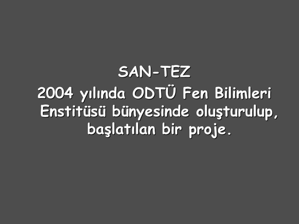 SAN-TEZ 2004 yılında ODTÜ Fen Bilimleri Enstitüsü bünyesinde oluşturulup, başlatılan bir proje.