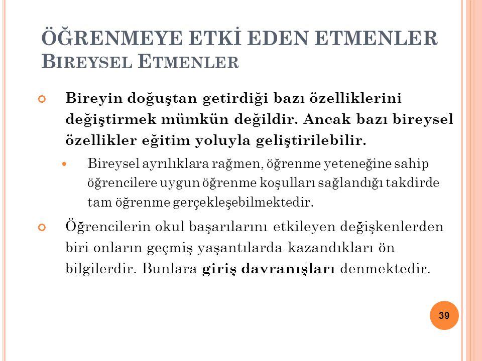 ÖĞRENMEYE ETKİ EDEN ETMENLER B IREYSEL E TMENLER Bireyin doğuştan getirdiği bazı özelliklerini değiştirmek mümkün değildir.