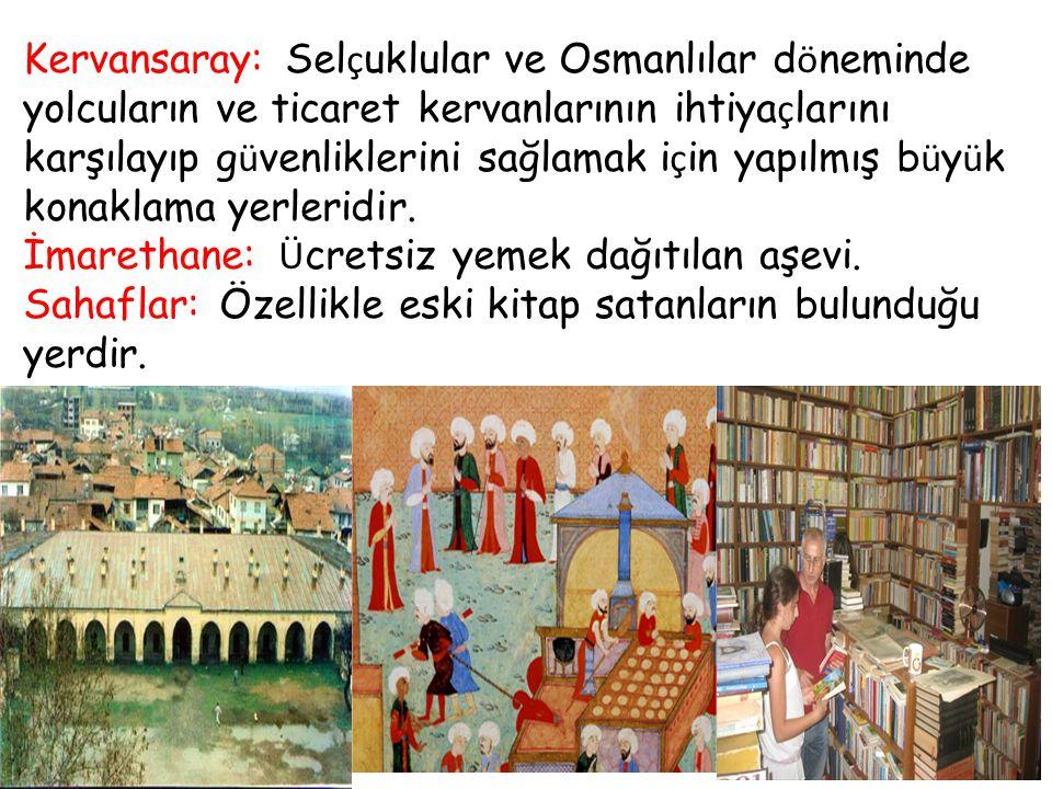 Kervansaray: Sel ç uklular ve Osmanlılar d ö neminde yolcuların ve ticaret kervanlarının ihtiya ç larını karşılayıp g ü venliklerini sağlamak i ç in y