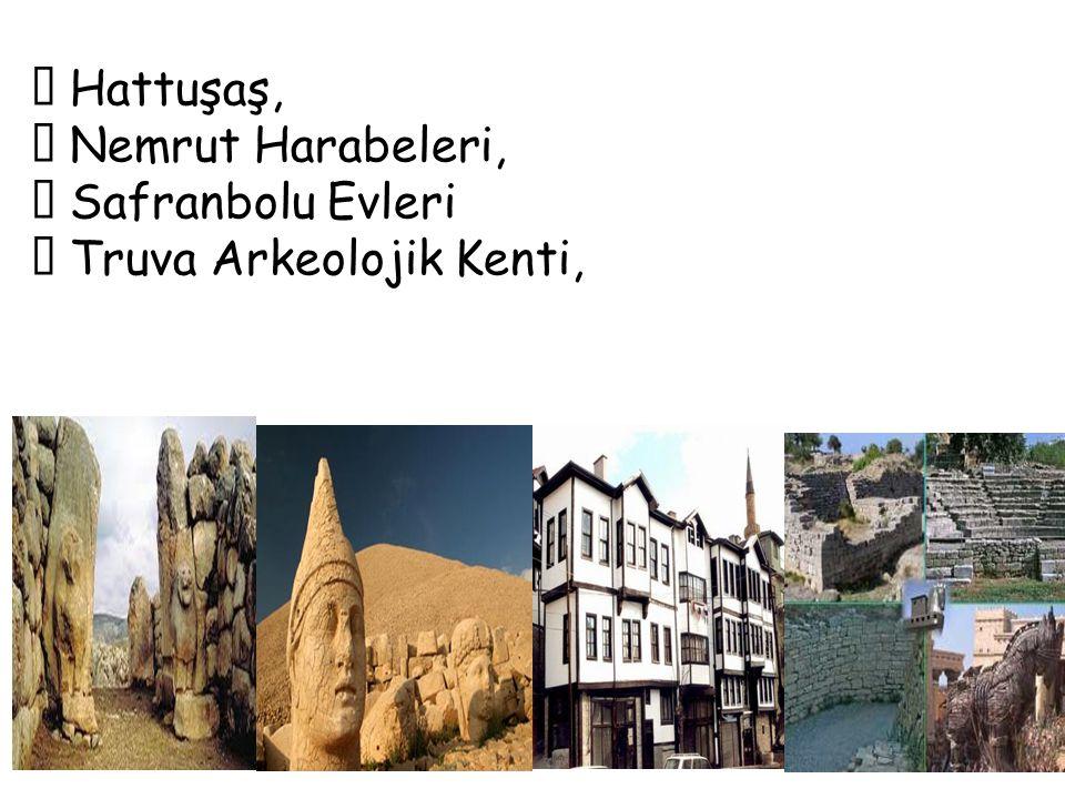  Hattuşaş,  Nemrut Harabeleri,  Safranbolu Evleri  Truva Arkeolojik Kenti,