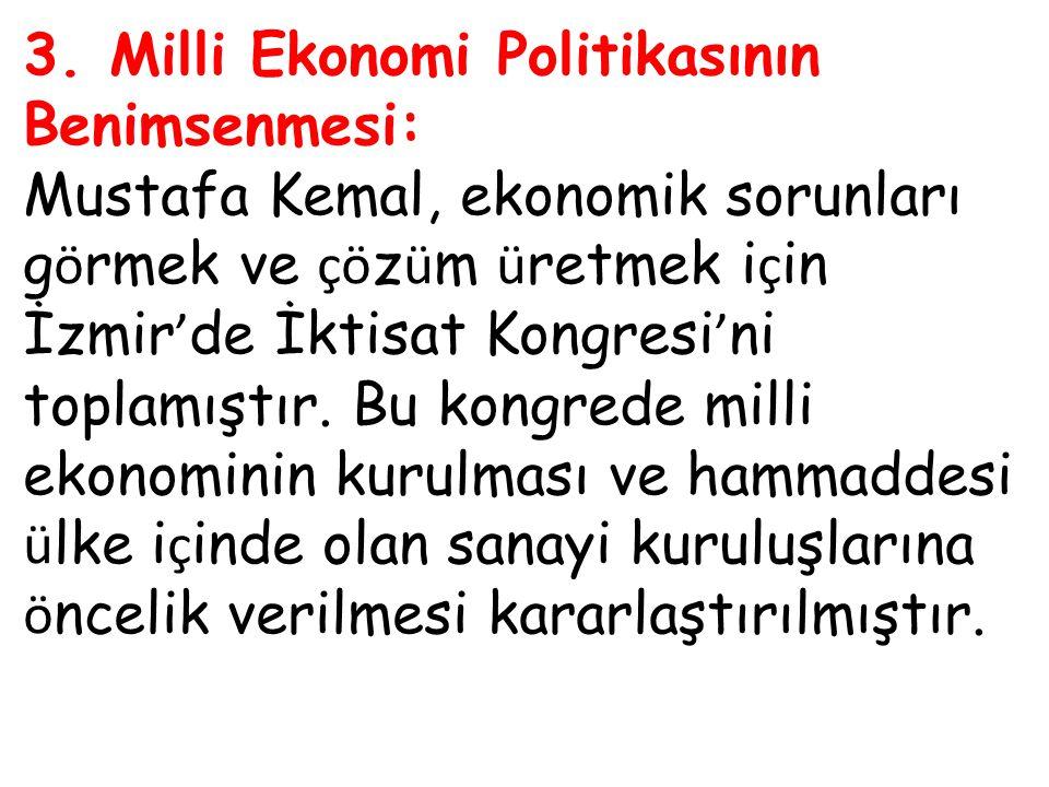 3. Milli Ekonomi Politikasının Benimsenmesi: Mustafa Kemal, ekonomik sorunları g ö rmek ve çö z ü m ü retmek i ç in İzmir ' de İktisat Kongresi ' ni t