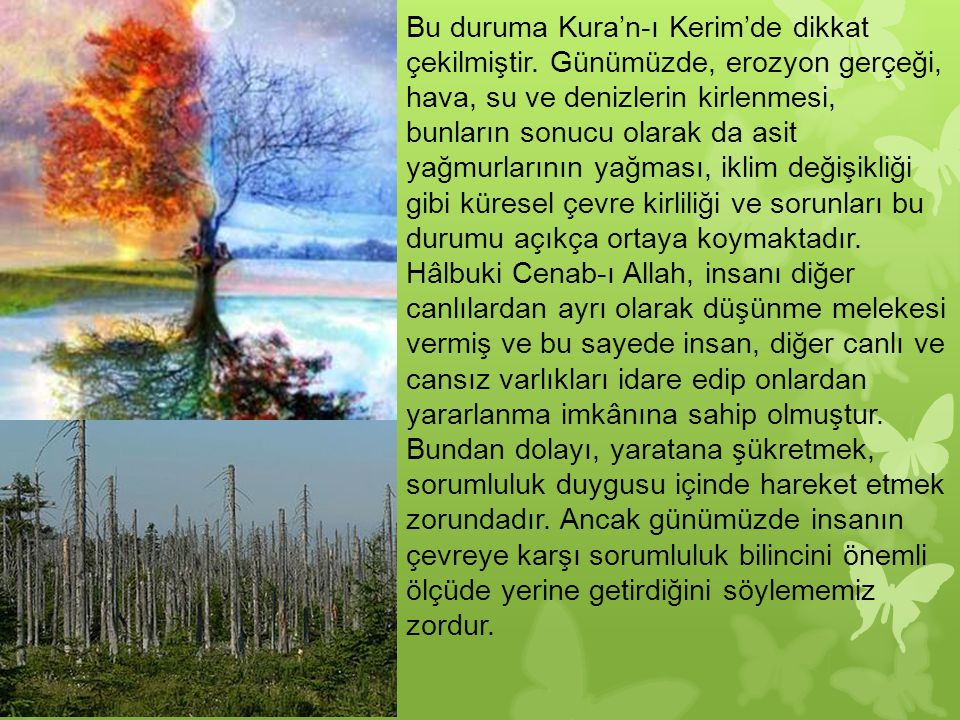 Bu duruma Kura'n-ı Kerim'de dikkat çekilmiştir. Günümüzde, erozyon gerçeği, hava, su ve denizlerin kirlenmesi, bunların sonucu olarak da asit yağmurla