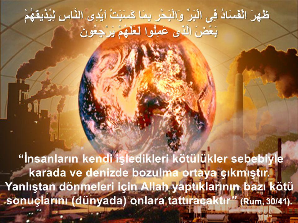 """""""İnsanların kendi işledikleri kötülükler sebebiyle karada ve denizde bozulma ortaya çıkmıştır. Yanlıştan dönmeleri için Allah yaptıklarının bazı kötü"""