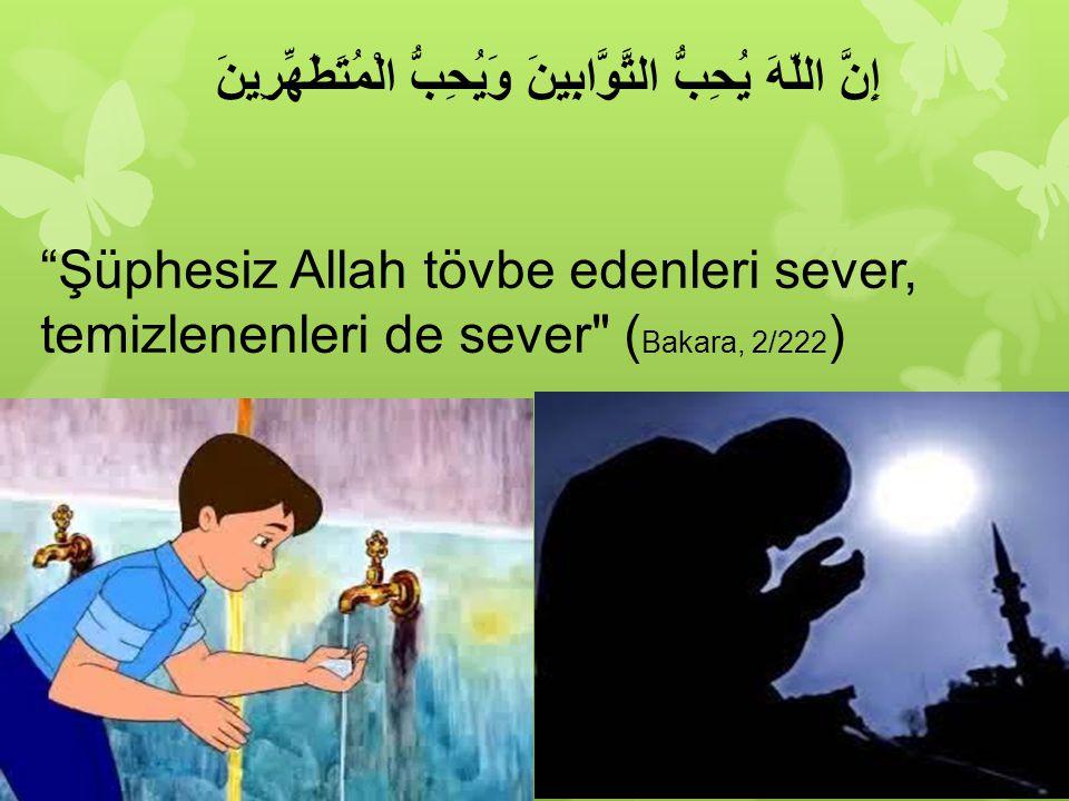 إِنَّ اللّهَ يُحِبُّ التَّوَّابِينَ وَيُحِبُّ الْمُتَطَهِّرِينَ Şüphesiz Allah tövbe edenleri sever, temizlenenleri de sever ( Bakara, 2/222 )