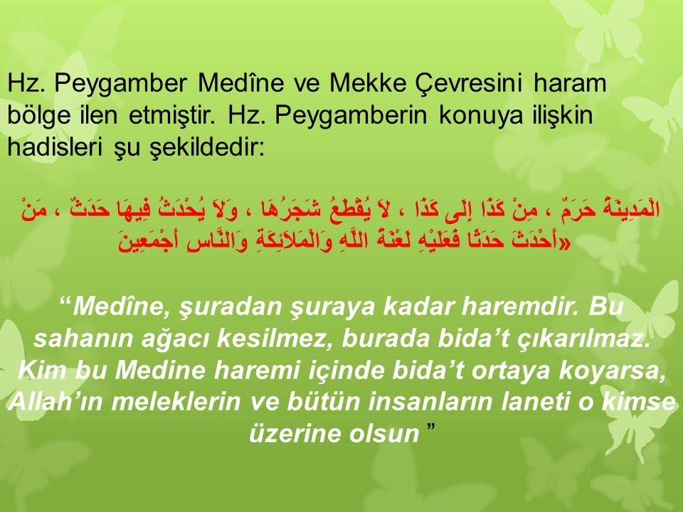 Hz. Peygamber Medîne ve Mekke Çevresini haram bölge ilen etmiştir. Hz. Peygamberin konuya ilişkin hadisleri şu şekildedir: الْمَدِينَةُ حَرَمٌ ، مِنْ