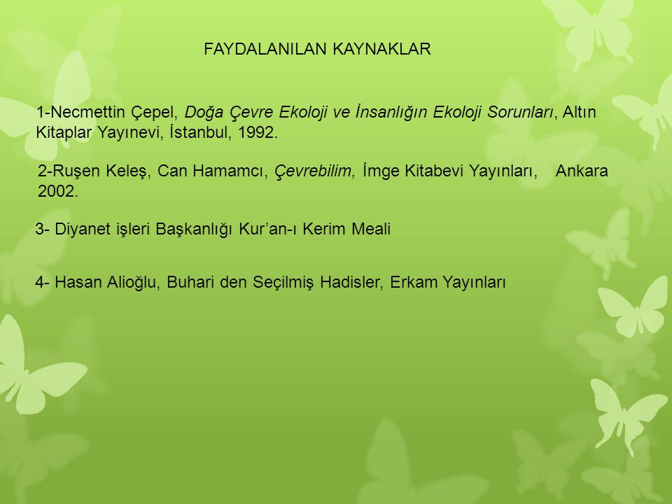 1-Necmettin Çepel, Doğa Çevre Ekoloji ve İnsanlığın Ekoloji Sorunları, Altın Kitaplar Yayınevi, İstanbul, 1992. 2-Ruşen Keleş, Can Hamamcı, Çevrebilim