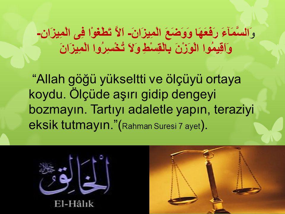 """وَالسَّمَآءَ رَفَعَهَا وَوَضَعَ الْمِيزَانَ- اَلاَّ تَطْغَوْا فِى الْمِيزَانِ- وَاَقِيمُوا الْوَزْنَ بِالْقِسْطِ وَلاَ تُخْسِرُوا الْمِيزَانَ """"Allah g"""