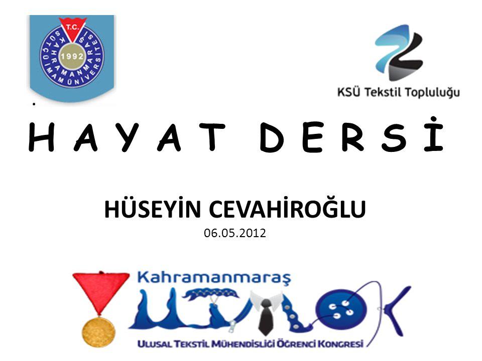 . H A Y A T D E R S İ HÜSEYİN CEVAHİROĞLU 06.05.2012