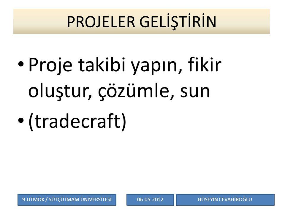 PROJELER GELİŞTİRİN Proje takibi yapın, fikir oluştur, çözümle, sun (tradecraft) HÜSEYİN CEVAHİROĞLU06.05.20129.UTMÖK / SÜTÇÜ İMAM ÜNİVERSİTESİ