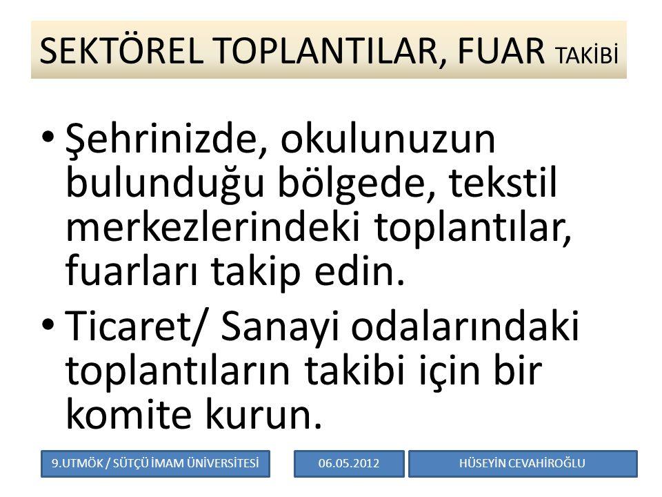 SEKTÖREL TOPLANTILAR, FUAR TAKİBİ Şehrinizde, okulunuzun bulunduğu bölgede, tekstil merkezlerindeki toplantılar, fuarları takip edin.