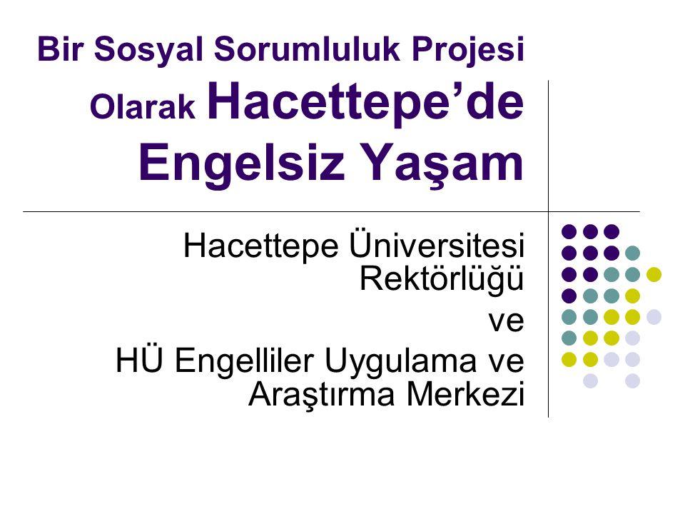 Bir Sosyal Sorumluluk Projesi Olarak Hacettepe'de Engelsiz Yaşam Hacettepe Üniversitesi Rektörlüğü ve HÜ Engelliler Uygulama ve Araştırma Merkezi