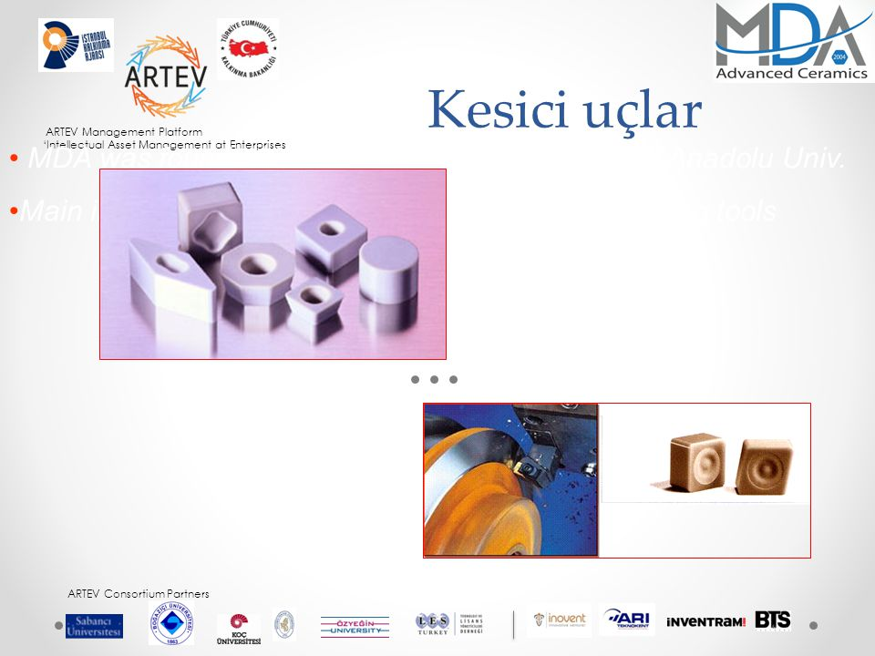 ARTEV Management Platform 'Intellectual Asset Management at Enterprises ARTEV Consortium Partners Kesici uçlar MDA was founded in 2004 by 4 academic staff of Anadolu Univ.