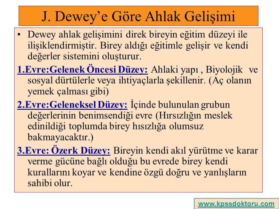 J. Dewey'e Göre Ahlak Gelişimi Dewey ahlak gelişimini direk bireyin eğitim düzeyi ile ilişiklendirmiştir. Birey aldığı eğitimle gelişir ve kendi değer