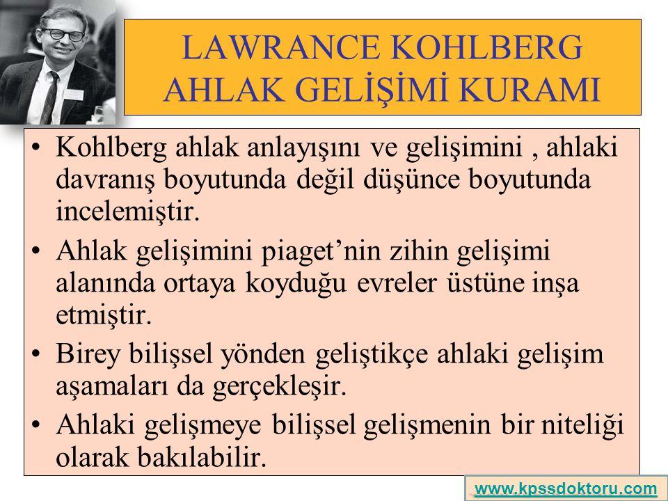 LAWRANCE KOHLBERG AHLAK GELİŞİMİ KURAMI Kohlberg ahlak anlayışını ve gelişimini, ahlaki davranış boyutunda değil düşünce boyutunda incelemiştir. Ahlak
