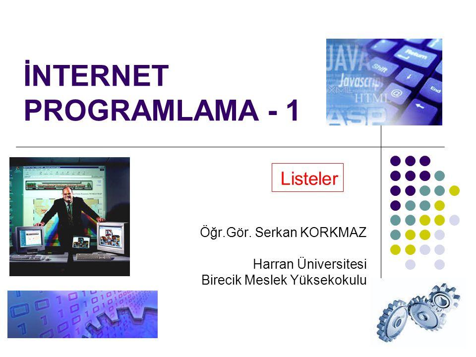 1 İNTERNET PROGRAMLAMA - 1 Listeler Öğr.Gör. Serkan KORKMAZ Harran Üniversitesi Birecik Meslek Yüksekokulu