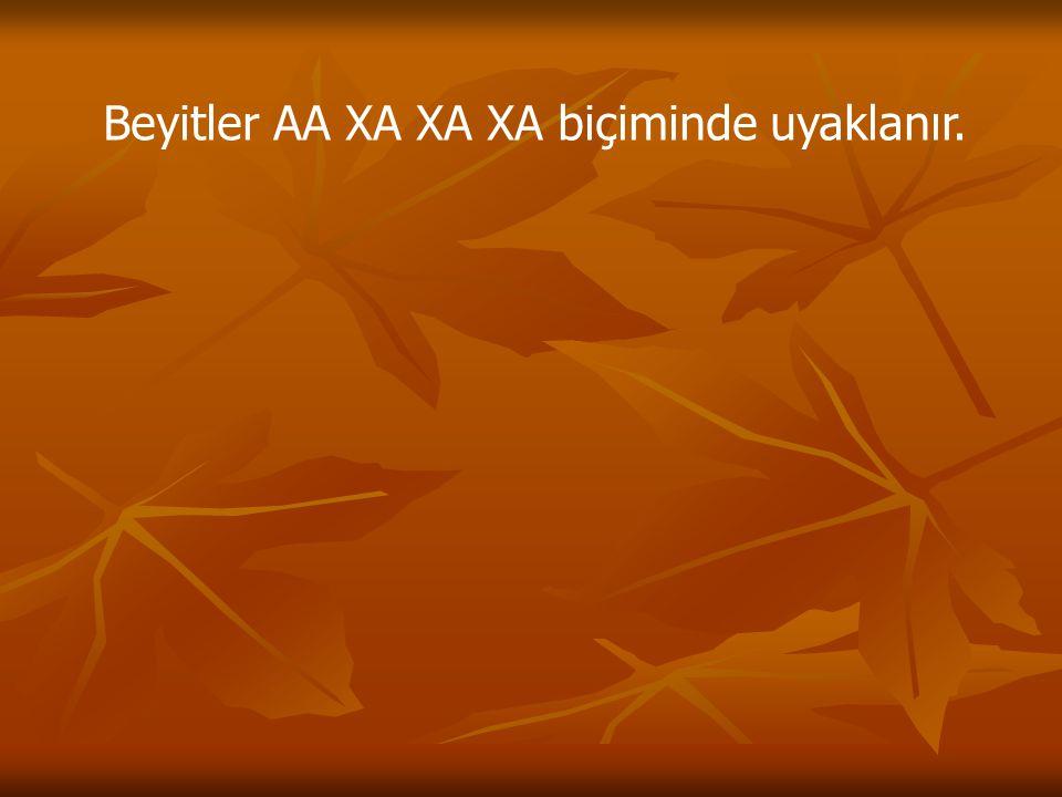 Beyitler AA XA XA XA biçiminde uyaklanır.