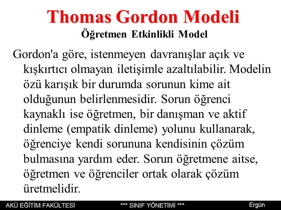 Thomas Gordon Modeli Thomas Gordon Modeli Öğretmen Etkinlikli Model Gordon a göre, istenmeyen davranışlar açık ve kışkırtıcı olmayan iletişimle azaltılabilir.