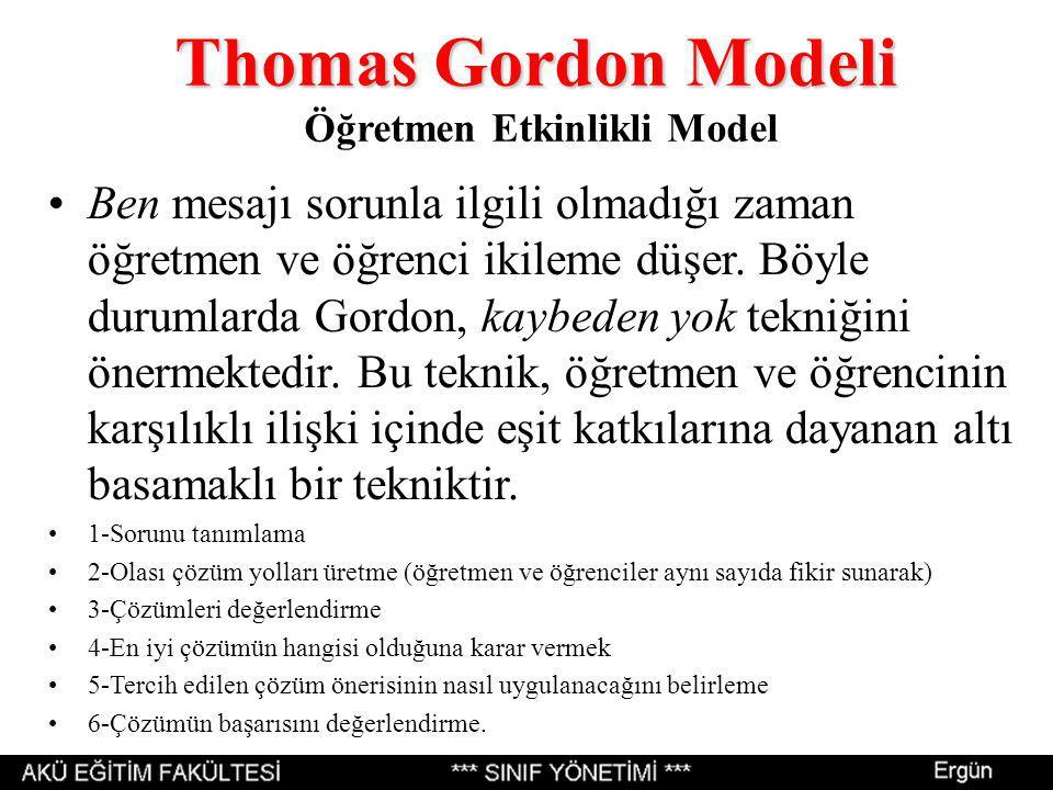 Thomas Gordon Modeli Thomas Gordon Modeli Öğretmen Etkinlikli Model Ben mesajı sorunla ilgili olmadığı zaman öğretmen ve öğrenci ikileme düşer.