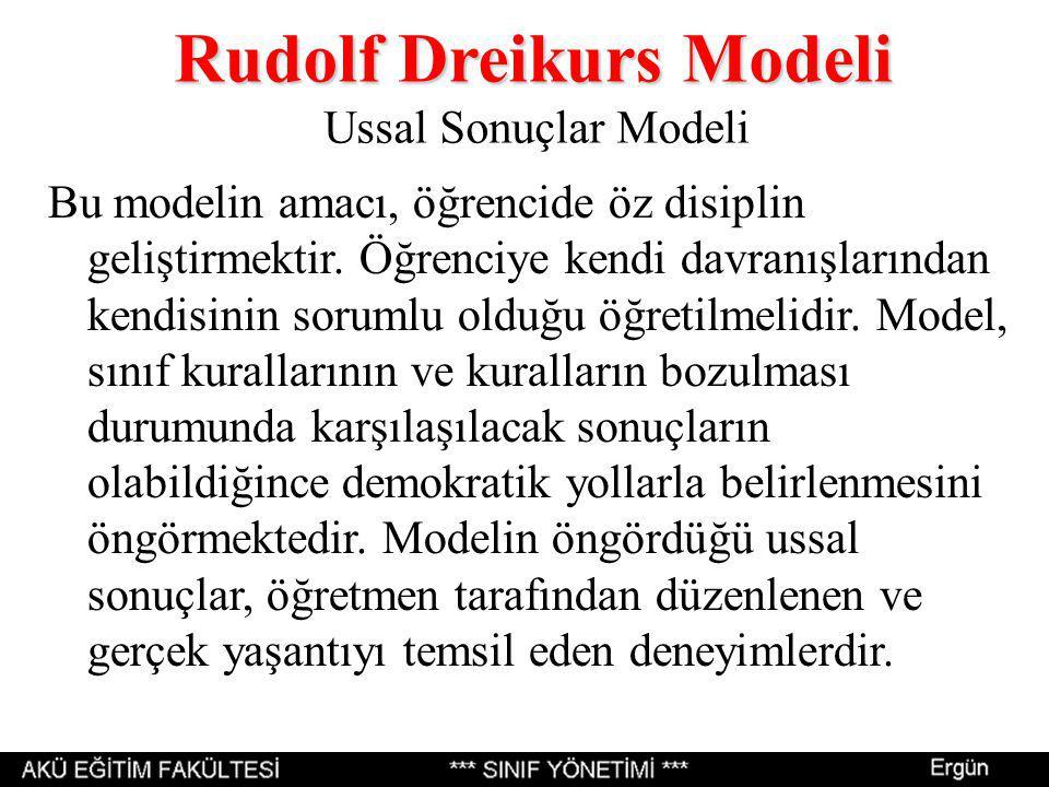 Rudolf Dreikurs Modeli Rudolf Dreikurs Modeli Ussal Sonuçlar Modeli Bu modelin amacı, öğrencide öz disiplin geliştirmektir. Öğrenciye kendi davranışla
