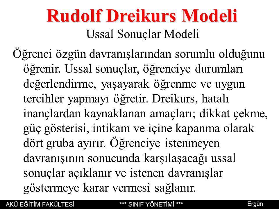 Rudolf Dreikurs Modeli Rudolf Dreikurs Modeli Ussal Sonuçlar Modeli Öğrenci özgün davranışlarından sorumlu olduğunu öğrenir. Ussal sonuçlar, öğrenciye