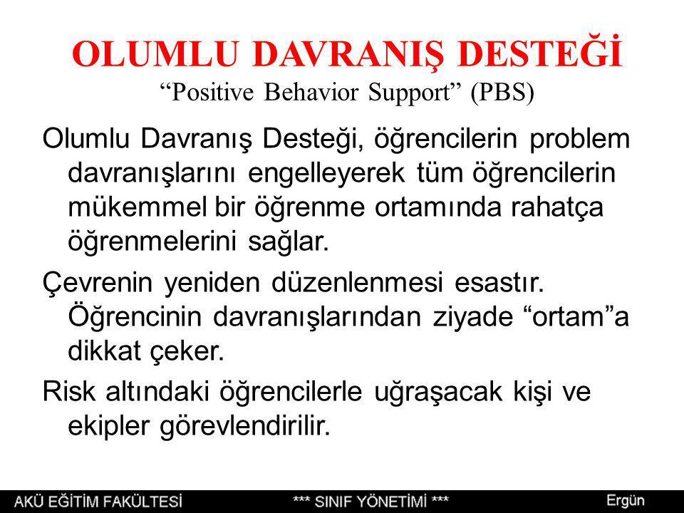 OLUMLU DAVRANIŞ DESTEĞİ Positive Behavior Support (PBS) Olumlu Davranış Desteği, öğrencilerin problem davranışlarını engelleyerek tüm öğrencilerin mükemmel bir öğrenme ortamında rahatça öğrenmelerini sağlar.