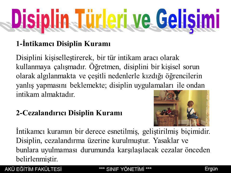 1-İntikamcı Disiplin Kuramı Disiplini kişiselleştirerek, bir tür intikam aracı olarak kullanmaya çalışmadır.