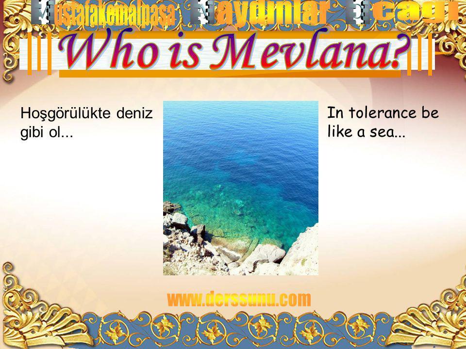 In tolerance be like a sea... Hoşgörülükte deniz gibi ol...