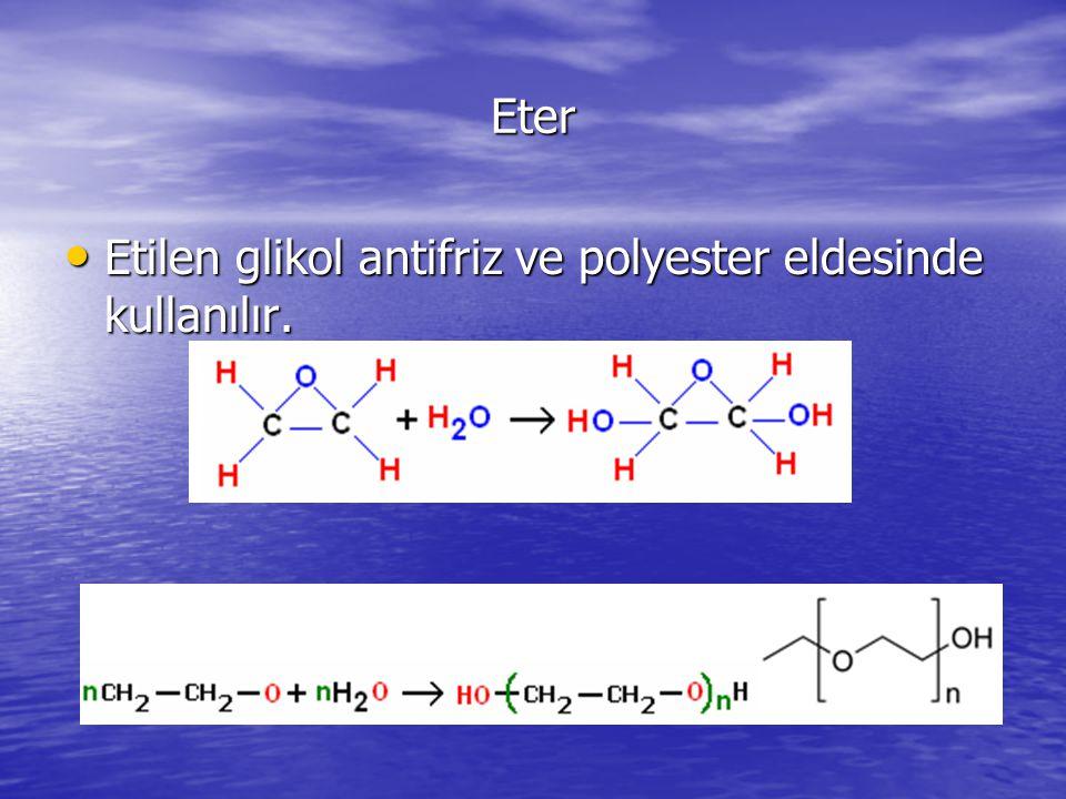 Eter Etilen glikol antifriz ve polyester eldesinde kullanılır.