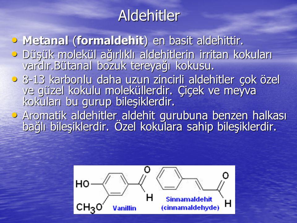 Aldehitler Metanal (formaldehit) en basit aldehittir.