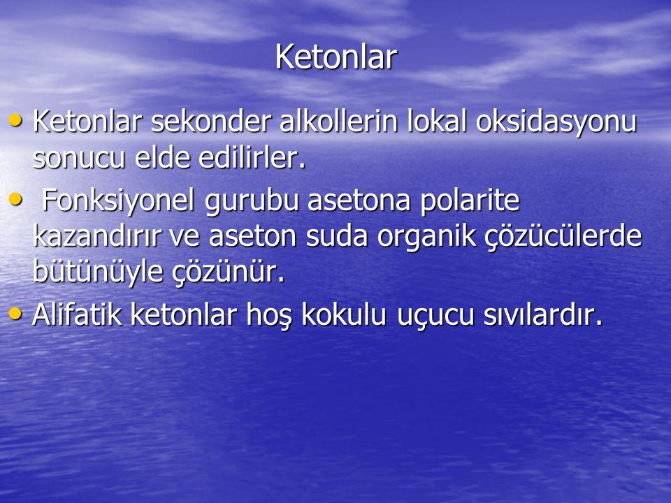 Ketonlar Ketonlar sekonder alkollerin lokal oksidasyonu sonucu elde edilirler.
