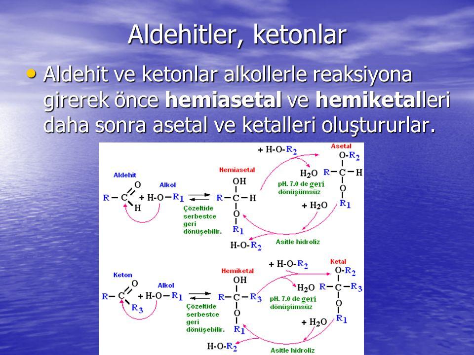 Aldehitler, ketonlar Aldehit ve ketonlar alkollerle reaksiyona girerek önce hemiasetal ve hemiketalleri daha sonra asetal ve ketalleri oluştururlar.