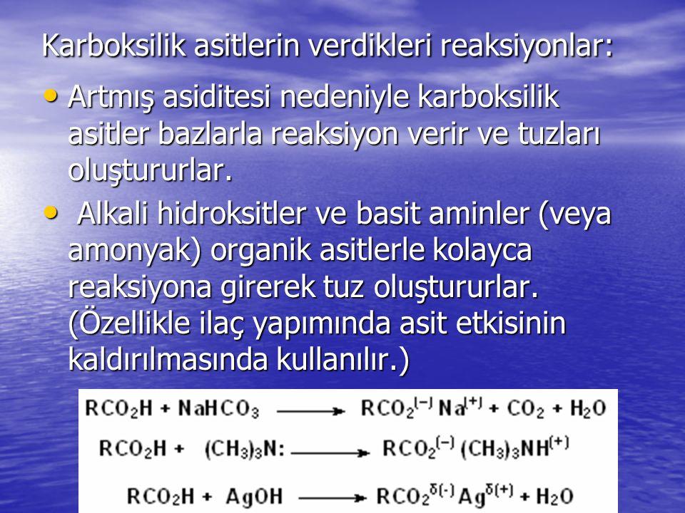 Karboksilik asitlerin verdikleri reaksiyonlar: Artmış asiditesi nedeniyle karboksilik asitler bazlarla reaksiyon verir ve tuzları oluştururlar.