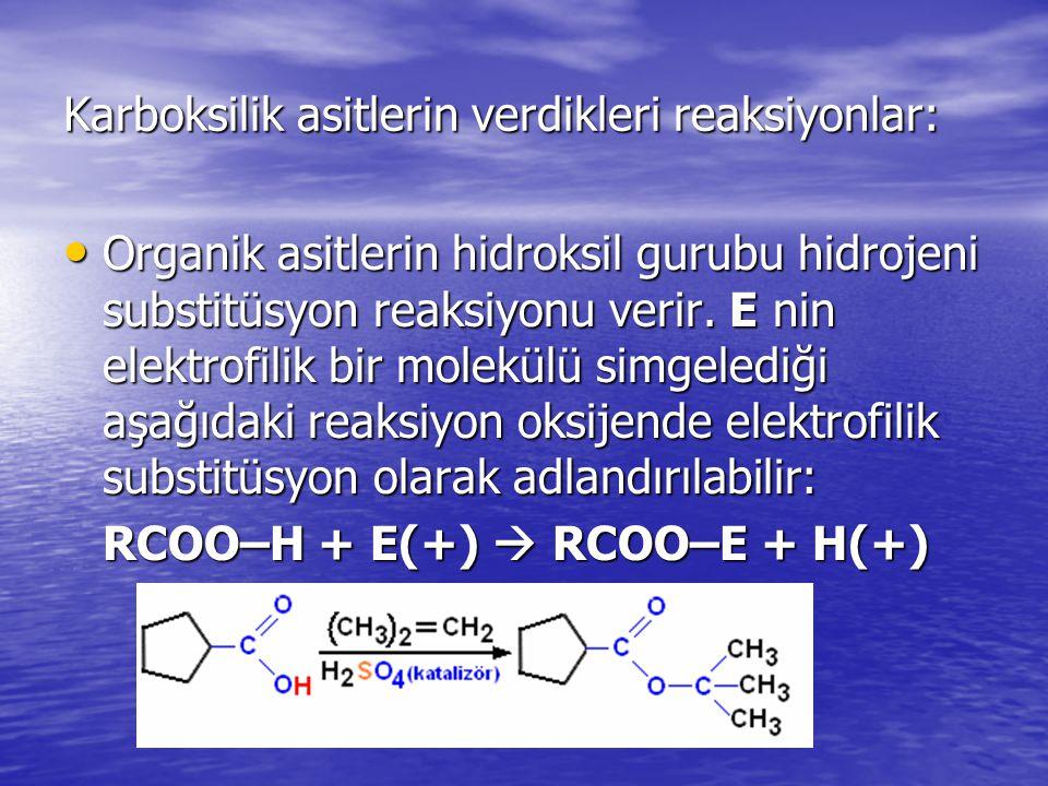 Karboksilik asitlerin verdikleri reaksiyonlar: Organik asitlerin hidroksil gurubu hidrojeni substitüsyon reaksiyonu verir.