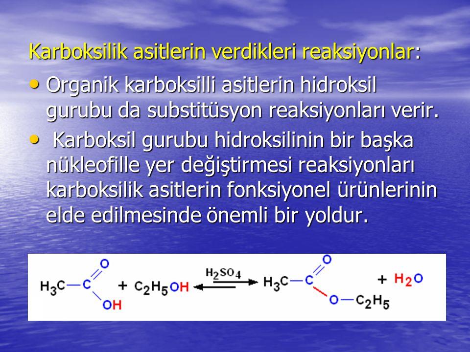 Karboksilik asitlerin verdikleri reaksiyonlar: Organik karboksilli asitlerin hidroksil gurubu da substitüsyon reaksiyonları verir.