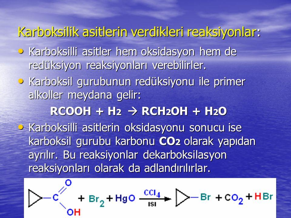 Karboksilik asitlerin verdikleri reaksiyonlar: Karboksilli asitler hem oksidasyon hem de redüksiyon reaksiyonları verebilirler.
