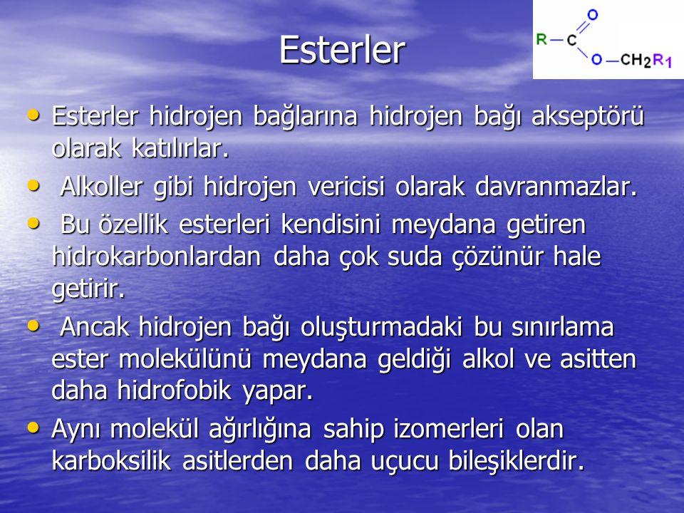 Esterler Esterler hidrojen bağlarına hidrojen bağı akseptörü olarak katılırlar.