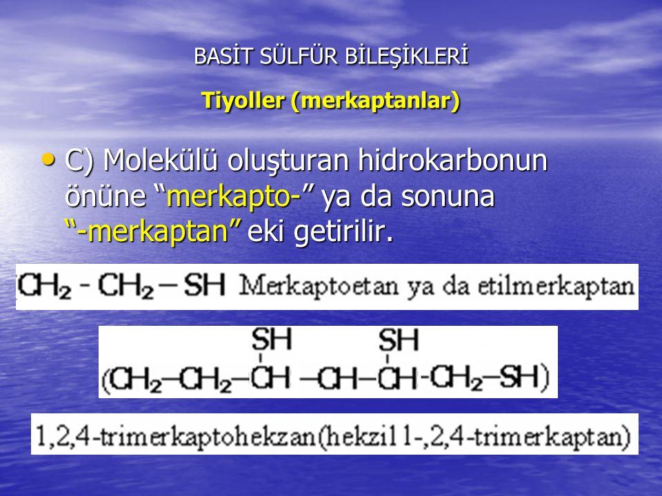 BASİT SÜLFÜR BİLEŞİKLERİ Tiyoller (merkaptanlar) C) Molekülü oluşturan hidrokarbonun önüne merkapto- ya da sonuna -merkaptan eki getirilir.
