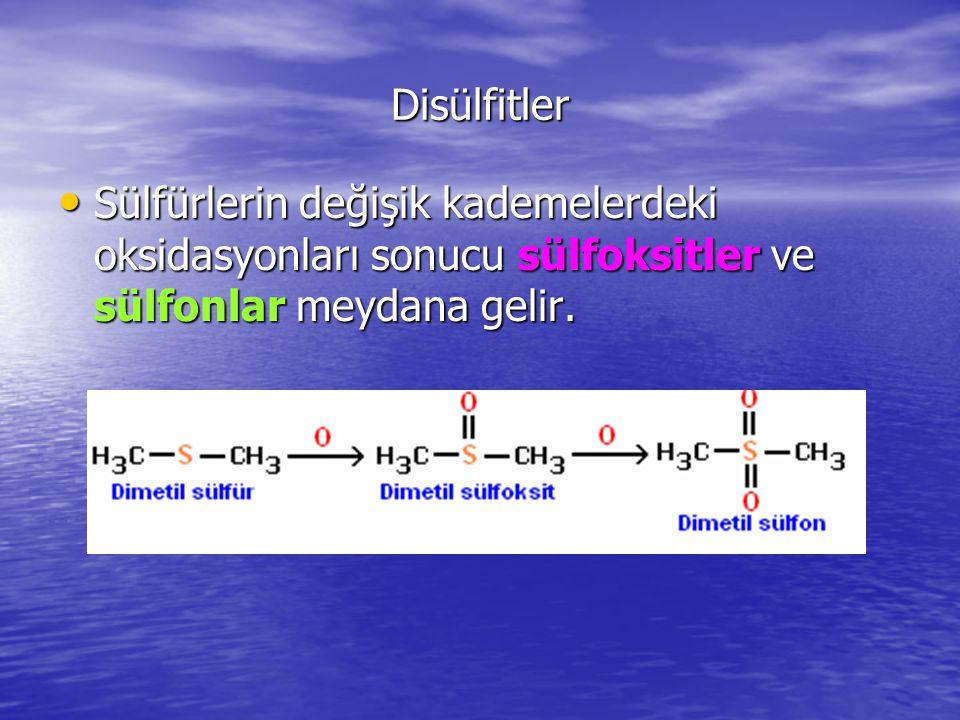 Disülfitler Sülfürlerin değişik kademelerdeki oksidasyonları sonucu sülfoksitler ve sülfonlar meydana gelir.