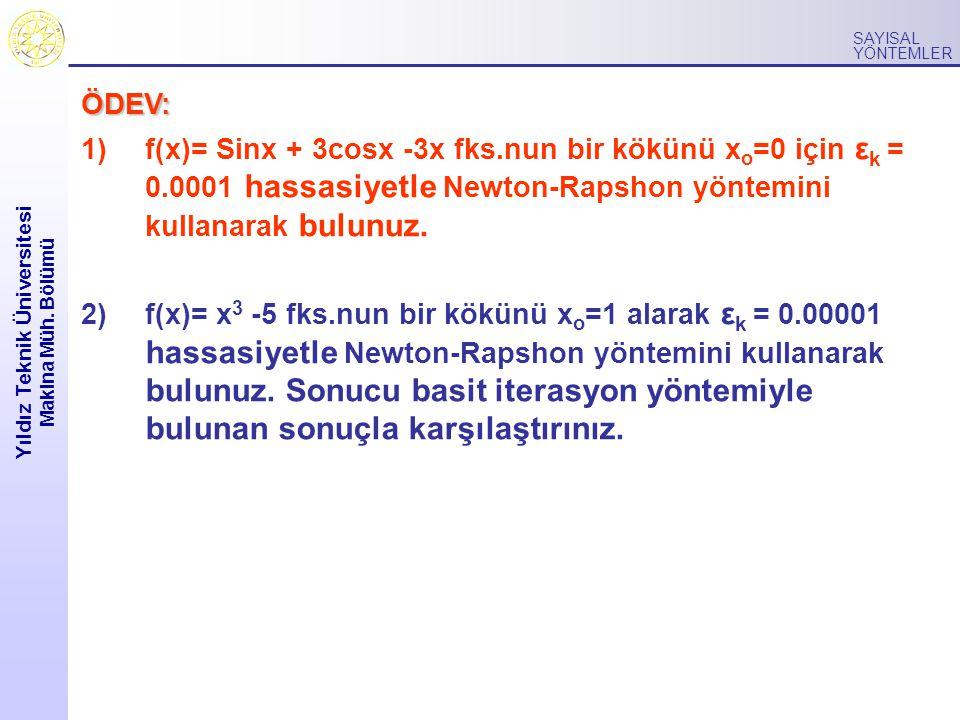 Yıldız Teknik Üniversitesi Makina Müh. Bölümü SAYISAL YÖNTEMLER ÖDEV: 1)f(x)= Sinx + 3cosx -3x fks.nun bir kökünü x o =0 için ε k = 0.0001 hassasiyetl