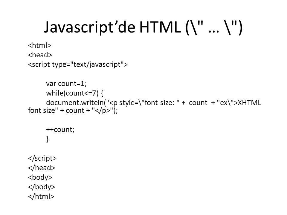 Javascript'de HTML (\ … \ ) var count=1; while(count<=7) { document.writeln( XHTML font size + count + ); ++count; }