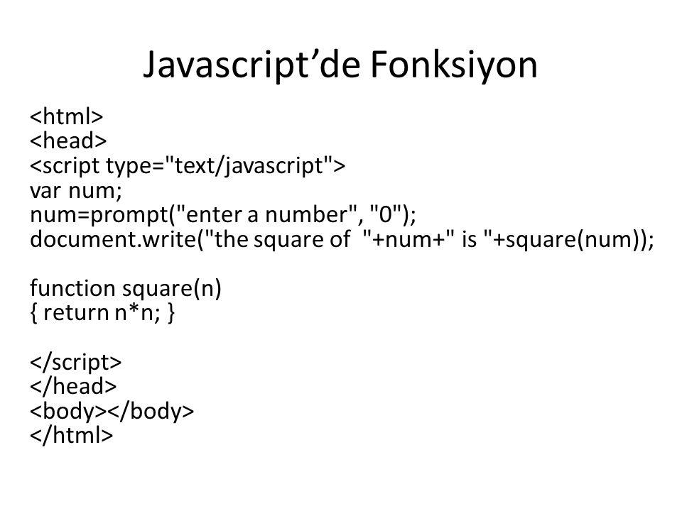 Javascript'de Fonksiyon var num; num=prompt( enter a number , 0 ); document.write( the square of +num+ is +square(num)); function square(n) { return n*n; }