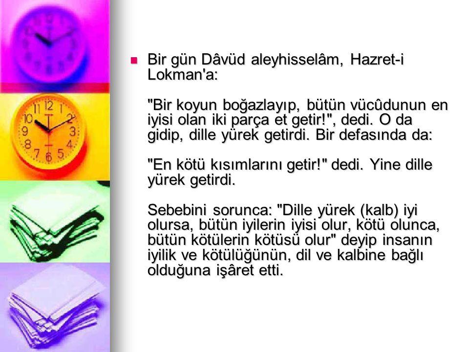 Bir gün Dâvüd aleyhisselâm, Hazret-i Lokman'a:
