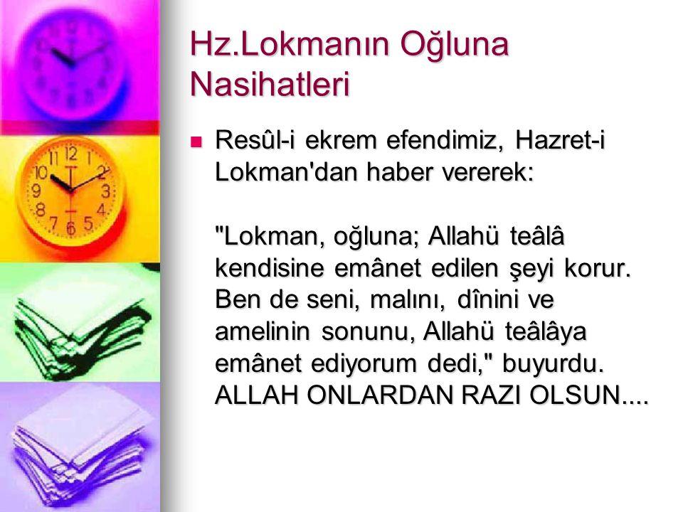 Hz.Lokmanın Oğluna Nasihatleri Resûl-i ekrem efendimiz, Hazret-i Lokman'dan haber vererek: