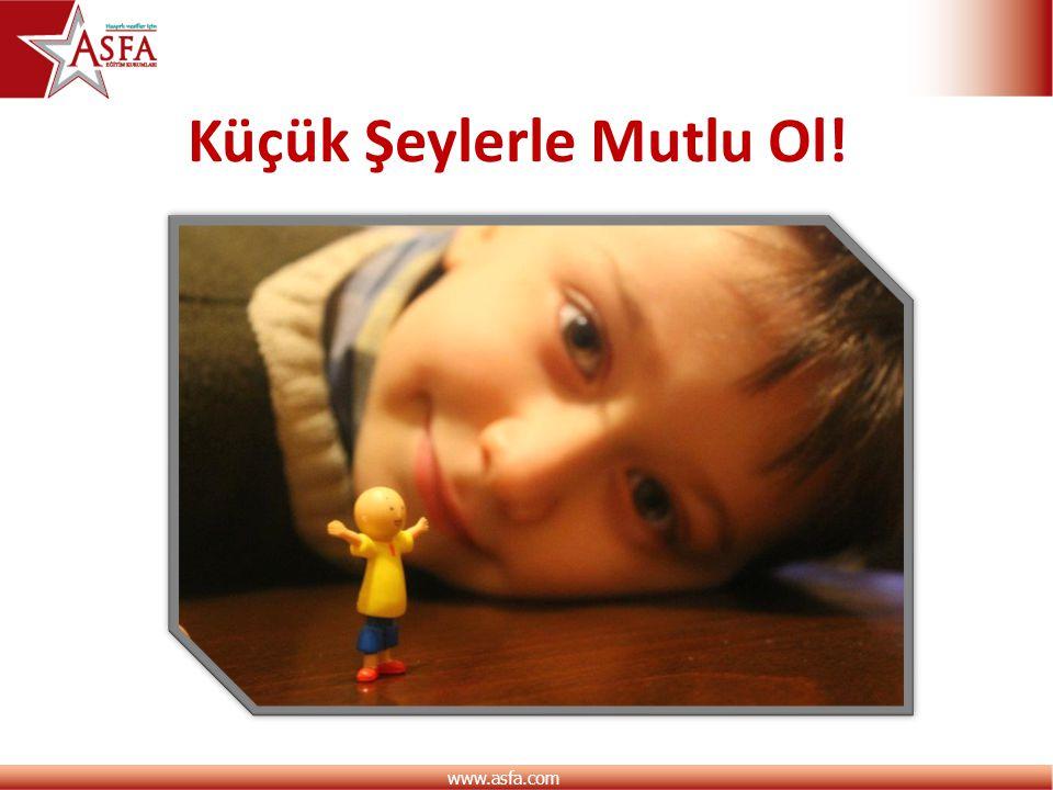 www.asfa.com Küçük Şeylerle Mutlu Ol!