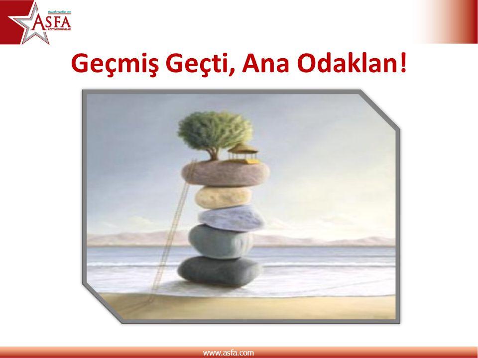 www.asfa.com Geçmiş Geçti, Ana Odaklan!