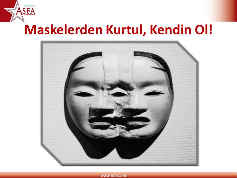www.asfa.com Maskelerden Kurtul, Kendin Ol!