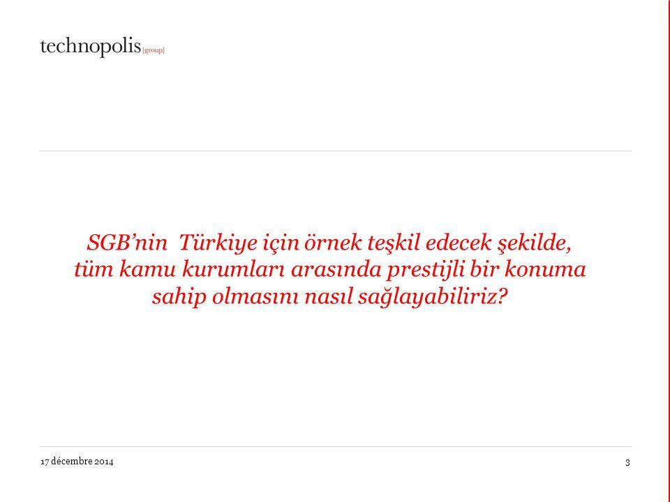 17 décembre 20143 SGB'nin Türkiye için örnek teşkil edecek şekilde, tüm kamu kurumları arasında prestijli bir konuma sahip olmasını nasıl sağlayabiliriz?