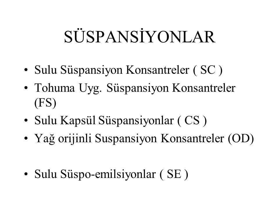 SÜSPANSİYONLAR Sulu Süspansiyon Konsantreler ( SC ) Tohuma Uyg. Süspansiyon Konsantreler (FS) Sulu Kapsül Süspansiyonlar ( CS ) Yağ orijinli Suspansiy