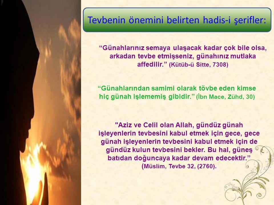 يَا أَيُّهَا النَّاسُ تُوبُوا إِلَى اللَّهِ فَإِنِّي أَتُوبُ فِي الْيَوْمِ إِلَيْهِ مِائَةَ مَرَّة Ey insanlar Allah a tevbe (ve O na istiğfar) edin.